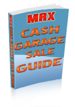 Max Cash Garage Sale Guide <br /> - Get your sale guide today!